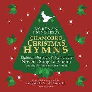 Chamorro Christmas Hymns Song Book: Favorite Novena Songs of Guam and The Northern Mariana Islands CNMI / NOBENAN I NINO JESUS / Gerard Aflague