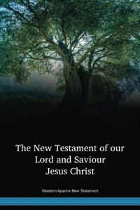 Western Apache New Testament / The New Testament of our Lord and Saviour Jesus Christ (APWNT) / United States