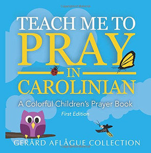 Teach Me to Pray in Carolinian: A Colorful Children's Prayer Book Large Print GERARD AFLAGUE