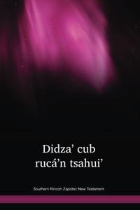 Southern Rincon Zapotec Language New Testament / Didza' cub rucá'n tsahui' (ZSRNT) / Mexico