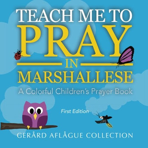 Teach Me to Pray in Marshallese: A Colorful Children's Prayer Book     Large Print      GERARD AFLAGUE