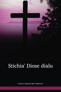 Lachixío Zapotec Language New Testament / Stichia' Diose dialu (ZPLNT) / Mexico