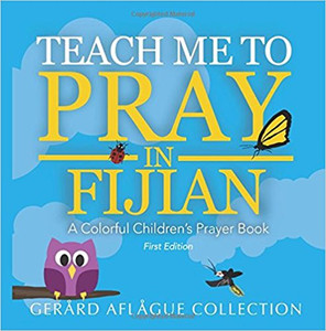 Teach Me to Pray in Fijian: A Colorful Children's Prayer Book GERARD AFLAGUE