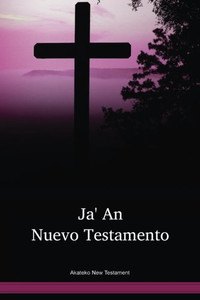 Akateko Language New Testament / Ja' An Nuevo Testamento (KNJNT) / Guatemala / Mexico