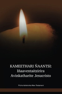 Pichis Ashéninka Language New Testament / KAMEETHARI ÑAANTSI: Iñaaventaitzirira Avinkatharite Jesucristo (CPUNT) / Peru