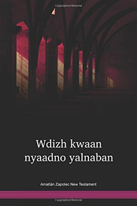 Amatlán Zapotec New Testament / Wdizh kwaan nyaadno yalnaban (ZPONT) / Mexico