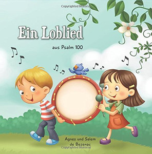 Psalm 100: Danke und lobe Gott für alles was er tut (Bibelcapitel für Kinder) (Volume 3) (German Edition) Paperback Large Print Agnes and Salem de Bezenac