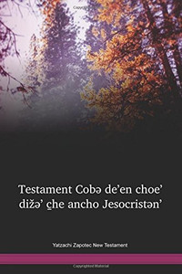 Yatzachi Zapotec New Testament / Testament Cobə de'en choe' dižə' c̱he ancho Jesocristən' (ZAVNT) / Mexico