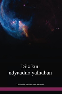 Ozolotepec Zapotec New Testament / Diiz kuu ndyaadno yalnaban (ZAONT) / Mexico