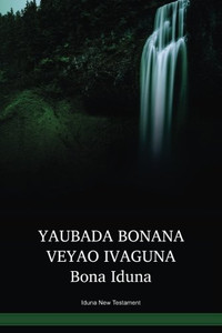 Iduna New Testament / Yaubada Bonana Veyao Ivaguna (VIVNT) / Papua New Guinea / PNG