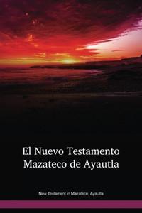 New Testament in Mazateco, Ayautla / El Nuevo Testamento Mazateco de Ayautla (VMYNT) / Mexico
