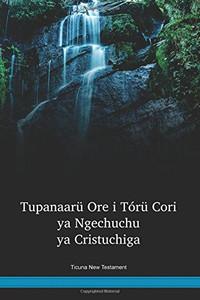 Ticuna New Testament / Tupanaarü Ore i Tórü Cori ya Ngechuchu ya Cristuchiga (TCANT) / Brazil, Columbia, Peru