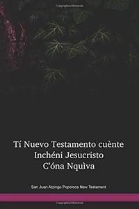 San Juan Atzingo Popoloca Language New Testament / Tí Nuevo Testamento cuènte Inchéni Jesucristo C'óna Nquìva (POENT) / Mexico