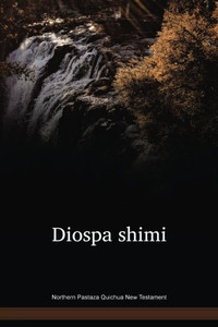 Northern Pastaza Quichua Language New Testament / Diospa shimi (QVZNT) / Equador, Columbia, Peru