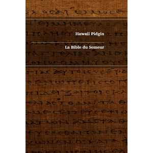Hawaii Pidgin - French Bilingual New Testament / Hawaii Pidgin / La Bible du Semeur / France