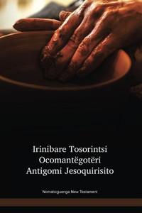 Nomatsiguenga Language New Testament / Irinibare Tosorintsi Ocomantëgotëri Antigomi Jesoquirisito (NOTNT) / Peru