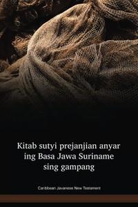 Caribbean Javanese Language New Testament / Kitab sutyi prejanjian anyar ing Basa Jawa Suriname sing gampang (JVNNT) / Indonesia