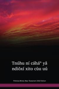 Peñoles Mixtec Language New Testament 2002 Edition / Tnúhu ní cáháⁿ yǎ ndiǒxí xito cùu uú (MILNT) / Mexico