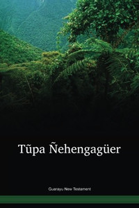 Guarayu Language New Testament / Tũpa Ñehengagüer (GYRNT) / Bolivia