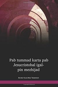 Border Kuna Language New Testament / Pab tummad karta pab Jesucristobal igal-pin mezhijad (KVNNT) / Panama, Columbia