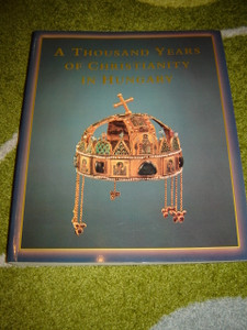 A Thousand Years of Christianity in Hungary / Hungariae Christianae Millennium
