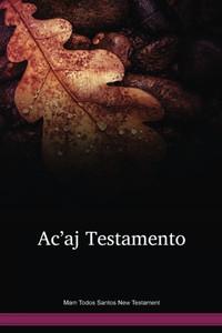Mam Todos Santos Language New Testament / Ac'aj testamento (El Nuevo testamento in Mam de Todos Santos) (MAMNT) / Guatemala, Mexico