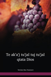 Tektiteko Language New Testament / Te Akꞌaꞌj Tuꞌjal Tuj Tuꞌjal Qtata Dios (TTCWBT) / Guatemala, Mexico