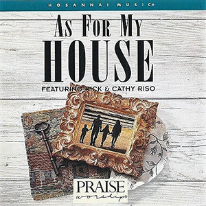 As for My House Praise & Worship Performer: Rick and Cathy Riso / Format: Audio CD Hosanna Music