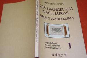 German – Hungarian Gospel of Luke / Bilingual / Das Evangelium Nach Lukas – Lukács evangéliuma / Ketnyelvu Biblia / 1986-ban kiadott revidialt elberfeldi Biblia alapjan forditotta Soproni-Sterner Gaspar