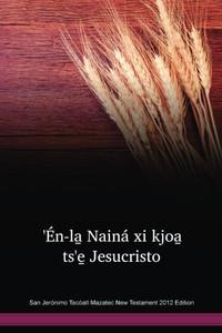 San Jerónimo Tecóatl Mazatec Language New Testament 2012 Edition / ꞌÉn-la Nainá xi kjoa̱ tsꞌe̱ Jesucristo (MAASJV) / San Jerónimo Tecuanipan Mazatec 2012 (San Jeronimo) / Mexico
