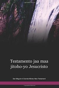 San Miguel el Grande Mixtec New Testament / Testamento Jaa Maa Jitoꞌo-yo Jesucristo (MIGWBT) / San Miguel Grande Mixtec New Testament / Mexico