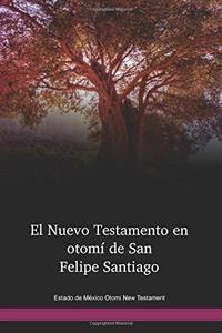 Estado de México Otomi Language New Testament / El Nuevo Testamento en otomí de San Felipe Santiago, Edo. de México (OTSWBT) / Estado de México Otomi New Testament / Mexico