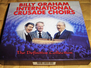 Billy Graham International Crusade Choirs – The Definitive Collection / 3 CD Discs and a 12 page Booklet / 236 Minutes playtime / Ethel Waters, Cliff Barrows, George Beverly Shea, Myrtle Hall, The Barry Gott Brass Ensemble, Willa Dorsey