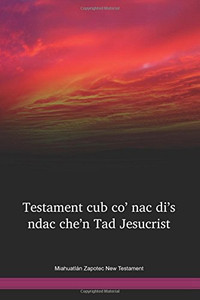 Miahuatlán Zapotec New Testament / Testament cub co' nac di's ndac che'n Tad Jesucrist (ZAMILM) / Miahuatlan Zapotec 1971 Edition / Mexico