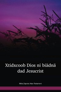 Mitla Zapotec New Testament / Xtidxcoob Dios ni biädnä dad Jesucrist (ZAWMVR) / Mitla Zapotec 2006 Edition / Mexico