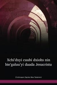 Chichicapan Zapotec New Testament / Xchiꞌdxyi Cuubi Dxiohs Nin Bieꞌgaluuꞌyi Daada Jesucristu (ZPVTBL) / Zapoteco de Chichicapan New Testament / Mexico