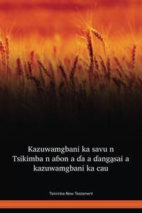 Tsikimba Language New Testament / Kazuwamgbani ka savu n Tsikimba n aɓon a ɗa a ɗanga̱sai a kazuwamgbani ka cau (KDLWBT) / New Testament in Tsikimba / Nigeria