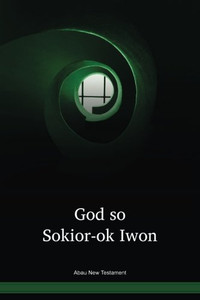 Abau Language New Testament / God so Sokior-ok Iwon (AAUWBT) / The New Testament in Abau / Papua New Guinea