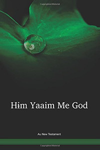 Au Language New Testament / Hɨm Yaaim Me God (AVTWBT) / Au 1992 Edition / Papua New Guinea