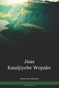 Kandawo Language New Testament / Jisas Kandjiyebe Wopake (GAMWBT) / The New Testament in Kandawo / Papua New Guinea