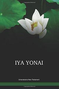 Umanakaina Language New Testament / Iya Yonai (GDNPNG) / Umanakaina 1999 Edition / Papua New Guinea