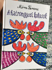 A hatrongyosi kakasok című mesegyűjteményben a 60 mese található / Hungarian 60 Folk Tales / Writer: Mora Ferenc