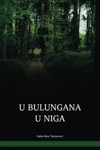 Halia Language New Testament / U Bulungana U Niga (HLAHNT) / The New Testament in Halia / Papua New Guinea