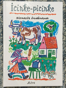 Icinke-picinke - Népmesék óvodásoknak / Writer: Kovács Ágnes / Illustrator: Reich Károly / Hungarian Language Teaching Progression with Folk Tales / Great for Young Children from Hungary