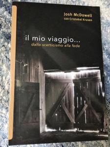Il mio viaggio ...dallo scetticismo alla fede / My Journey …from Skepticism to Faith in Italian Language /  Authors: Josh McDowell , Cristobal Krusen