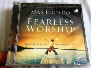 Fearless Worship Max Lucado / Audio CD with Bonus DVD inside featuring teaching moments with Max Lucado