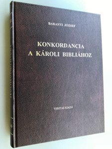 Baranyi József Konkordancia a Károli Bibliához / The Ultimate Concordance to the Hungarian Karoli Bible / The Hungarian KJV Concordance