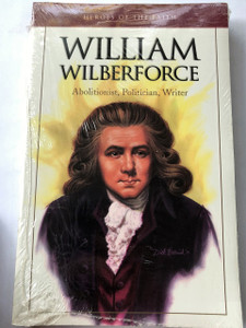 William Wilberforce: Exceptional Lay Leaders (Heroes of the Faith) by Lon Fendall