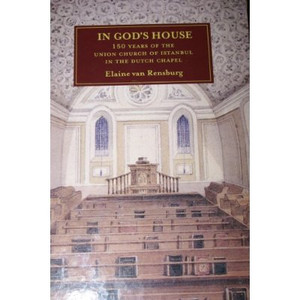 In God's House / 150 years of the Union Church of Istanbul in the Dutch Chapel