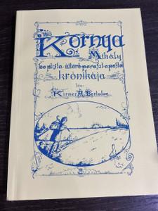 Kornya Mihály Baptist Úttörő Parasztapostol Krónikája [Paperback] / History of Hungarian Baptist Pioneering Pastor Kornya Mihaly / Néprajzi és egyháztörténeti emlékek (9789634003250)